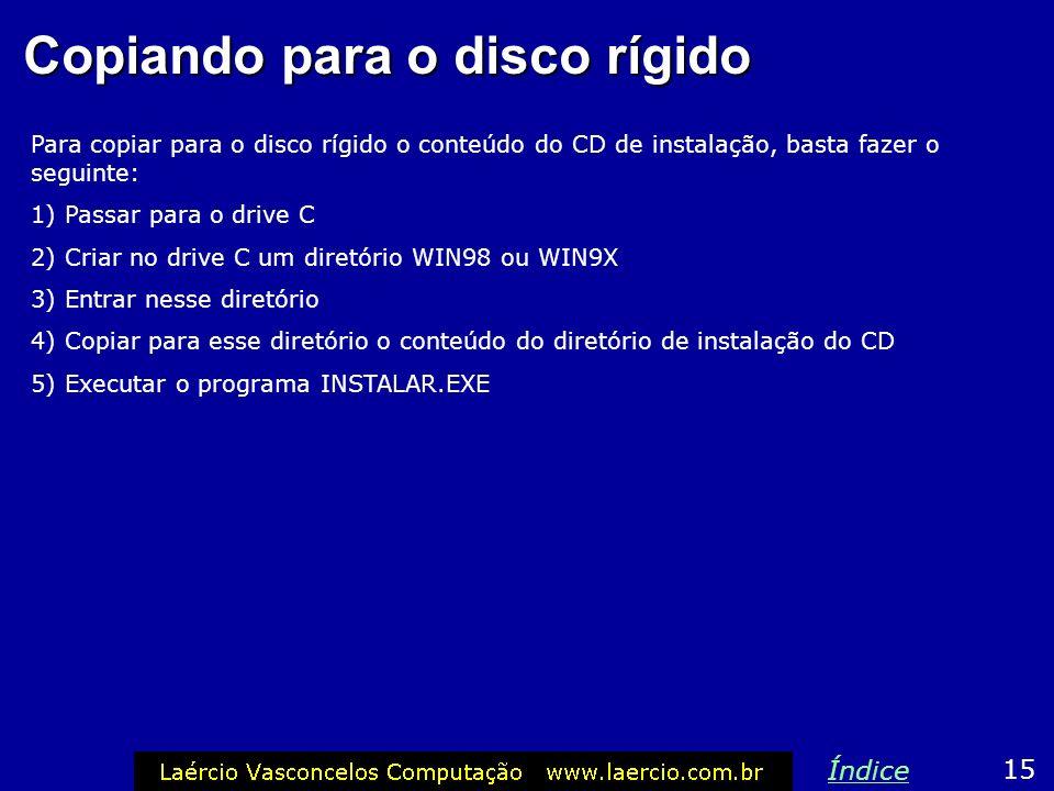 Vantagens em instalar pelo HD Método 2: a) Fazer boot com o disquete de inicialização b) Copiar o diretório \WIN98 ou \WIN9X para o drive C: c) Entrar