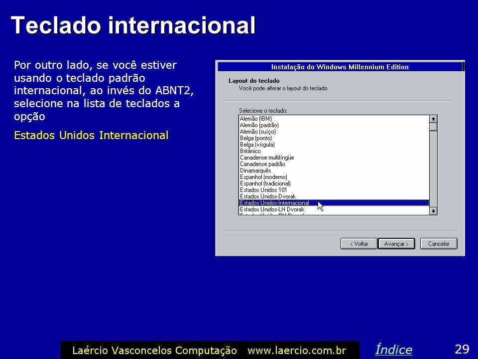 Layout do teclado 28 Índice Como existem vários tipos de teclado, temos que informar ao programa de instalação, que tipo de teclado existe no computad