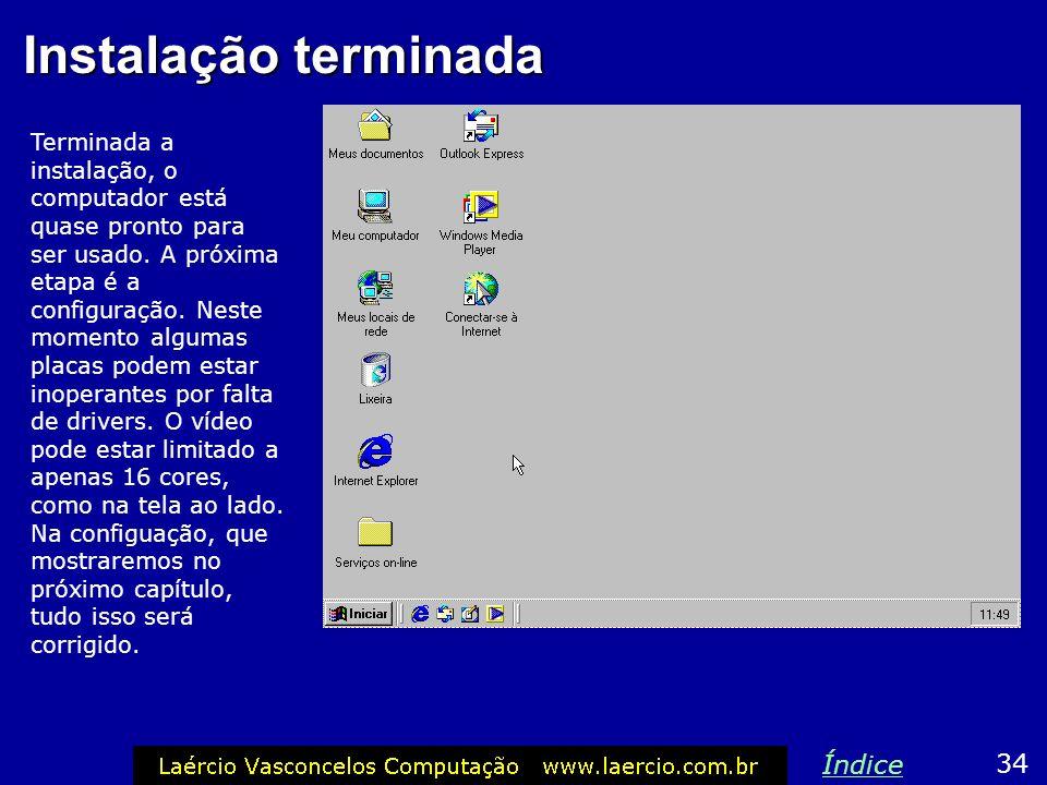 O computador vai reiniciar 33 Índice Terminada a cópia dos arquivos, retire todos os discos (disquete e CD-ROM) e clique em OK para reiniciar. Depois