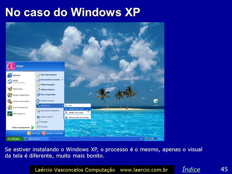 No caso do Windows 2000 A instalação do Windows 2000 é idêntica à do Windows XP. Ao término da instalação, você terá na tela a área de trabalho do Win