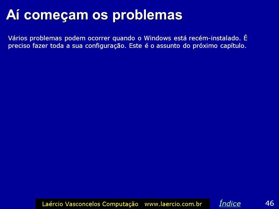 No caso do Windows XP 45 Índice Se estiver instalando o Windows XP, o processo é o mesmo, apenas o visual da tela é diferente, muito mais bonito.