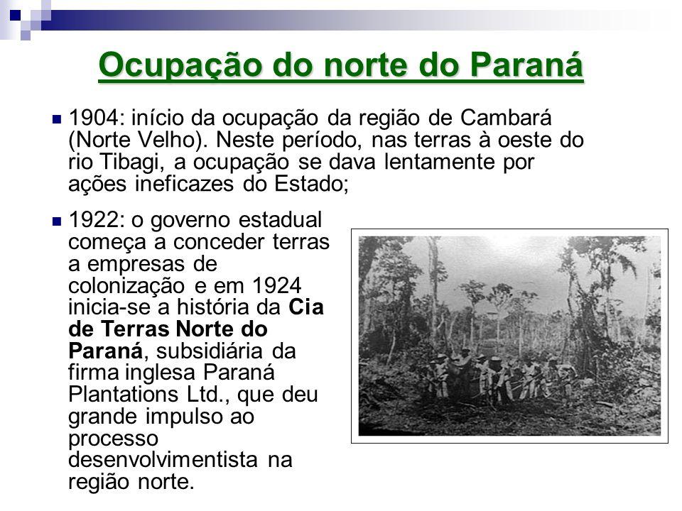 1904: início da ocupação da região de Cambará (Norte Velho). Neste período, nas terras à oeste do rio Tibagi, a ocupação se dava lentamente por ações
