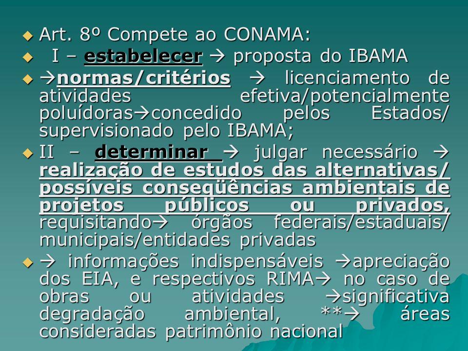 Art. 8º Compete ao CONAMA: Art. 8º Compete ao CONAMA: I – estabelecer proposta do IBAMA I – estabelecer proposta do IBAMA normas/critérios licenciamen