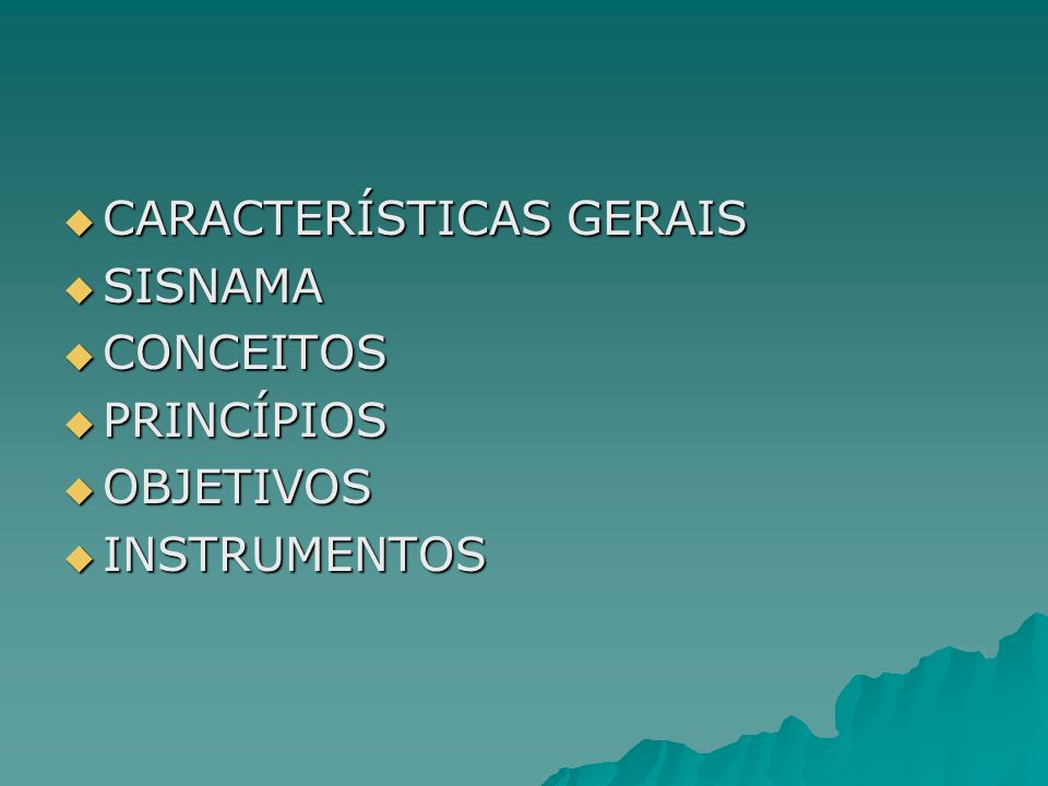 CARACTERÍSTICAS GERAIS CARACTERÍSTICAS GERAIS SISNAMA SISNAMA CONCEITOS CONCEITOS PRINCÍPIOS PRINCÍPIOS OBJETIVOS OBJETIVOS INSTRUMENTOS INSTRUMENTOS