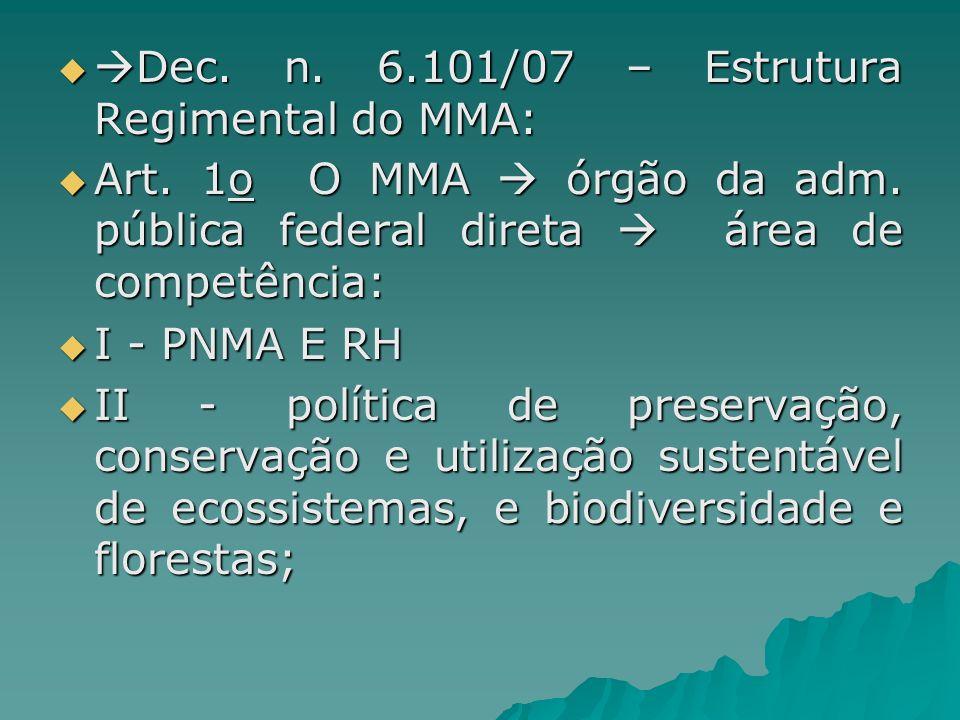 Dec. n. 6.101/07 – Estrutura Regimental do MMA: Dec. n. 6.101/07 – Estrutura Regimental do MMA: Art. 1o O MMA órgão da adm. pública federal direta áre