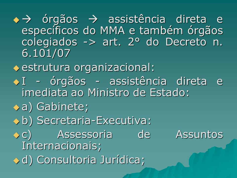 órgãos assistência direta e específicos do MMA e também órgãos colegiados -> art. 2° do Decreto n. 6.101/07 órgãos assistência direta e específicos do