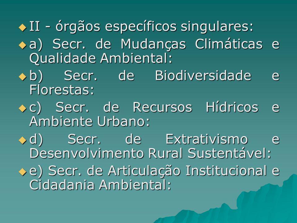 II - órgãos específicos singulares: II - órgãos específicos singulares: a) Secr. de Mudanças Climáticas e Qualidade Ambiental: a) Secr. de Mudanças Cl