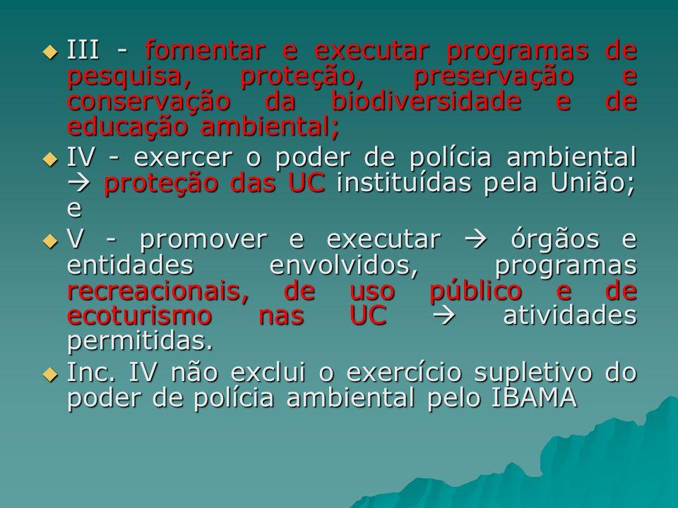 III - fomentar e executar programas de pesquisa, proteção, preservação e conservação da biodiversidade e de educação ambiental; III - fomentar e execu