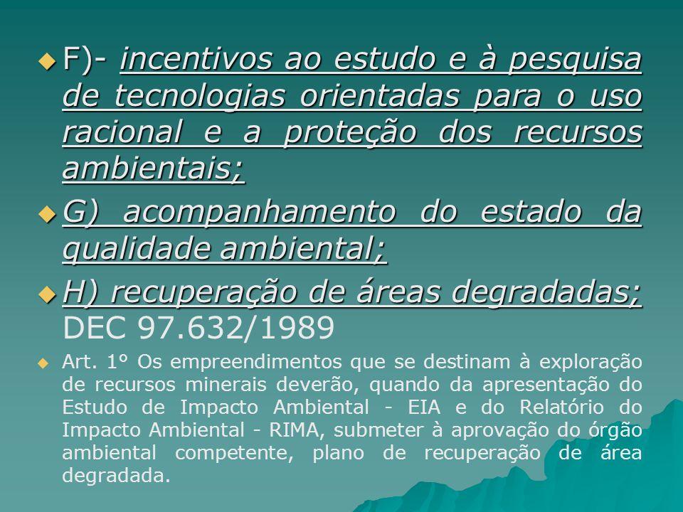 F)- incentivos ao estudo e à pesquisa de tecnologias orientadas para o uso racional e a proteção dos recursos ambientais; F)- incentivos ao estudo e à