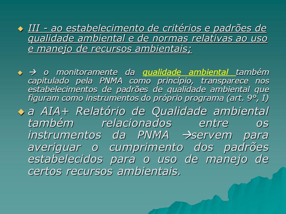 III - ao estabelecimento de critérios e padrões de qualidade ambiental e de normas relativas ao uso e manejo de recursos ambientais; III - ao estabele