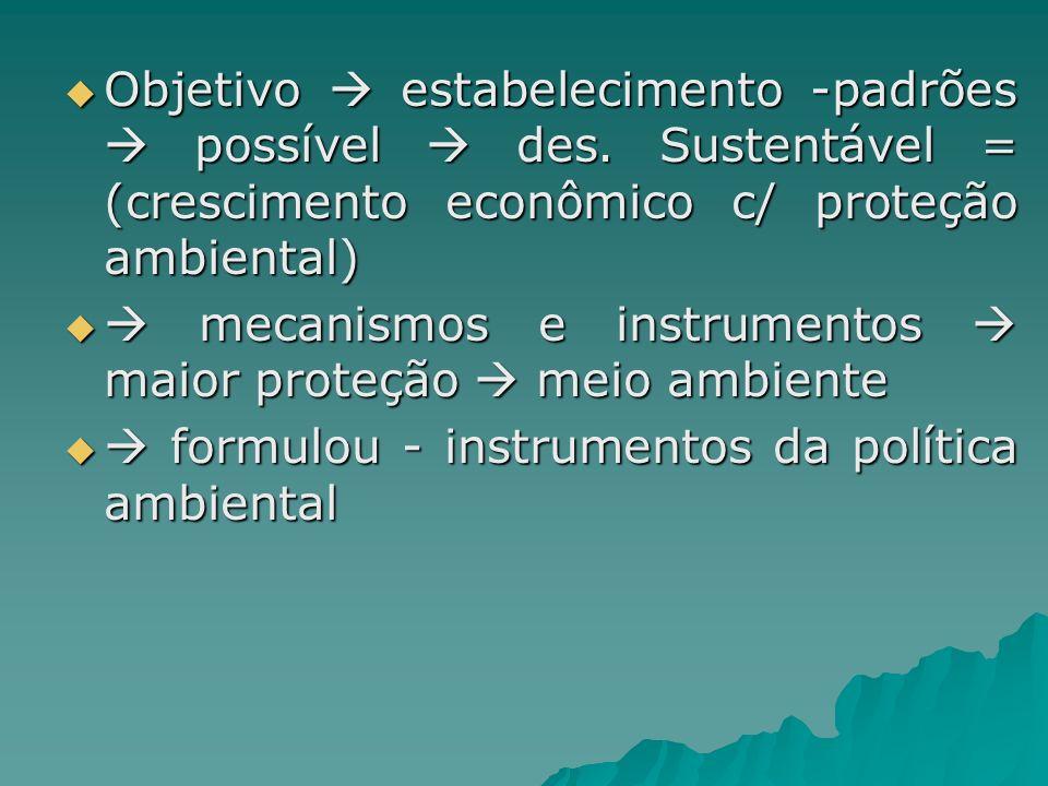 Objetivo estabelecimento -padrões possível des. Sustentável = (crescimento econômico c/ proteção ambiental) Objetivo estabelecimento -padrões possível