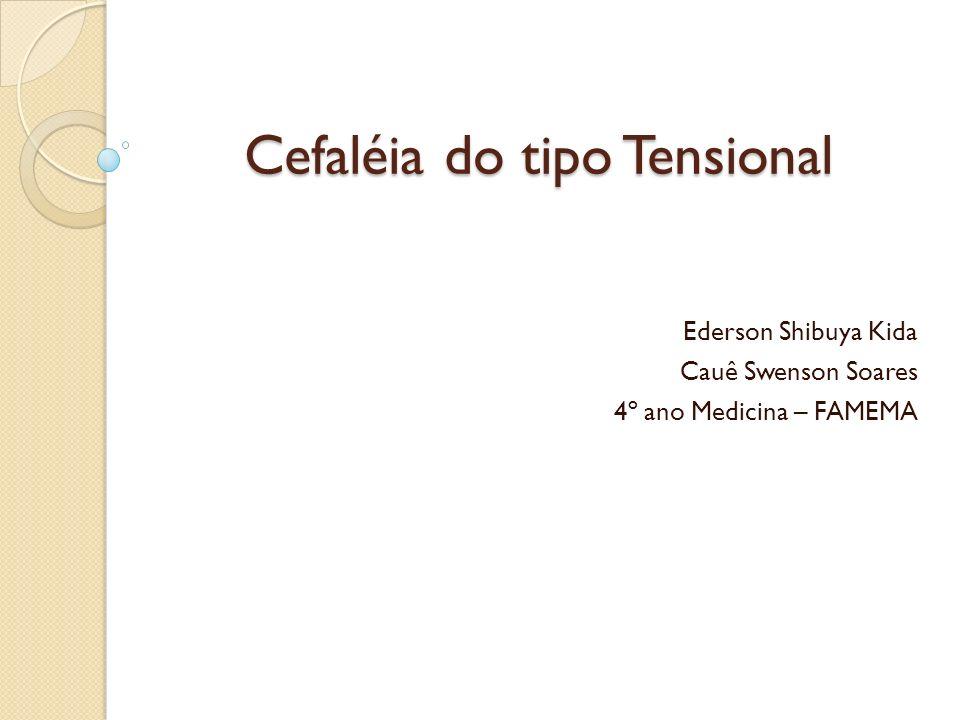 Cefaléia do tipo Tensional Ederson Shibuya Kida Cauê Swenson Soares 4º ano Medicina – FAMEMA
