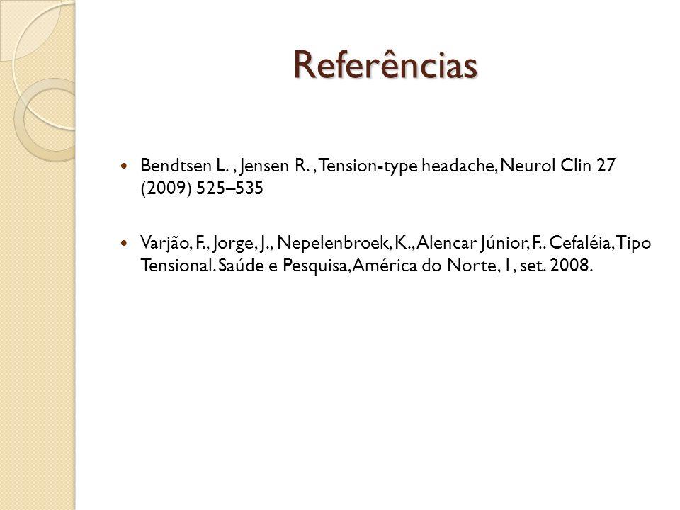 Referências Bendtsen L., Jensen R., Tension-type headache, Neurol Clin 27 (2009) 525–535 Varjão, F., Jorge, J., Nepelenbroek, K., Alencar Júnior, F..