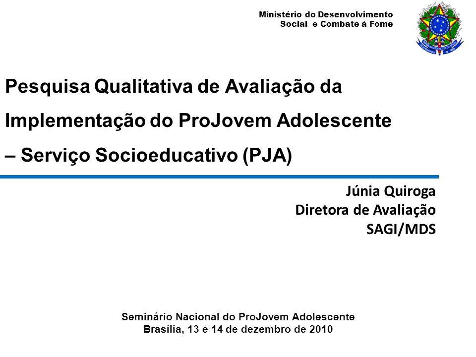 Ministério do Desenvolvimento Social e Combate à Fome Pesquisa Qualitativa de Avaliação da Implementação do ProJovem Adolescente – Serviço Socioeducat