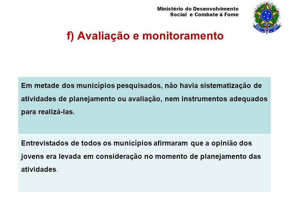 Ministério do Desenvolvimento Social e Combate à Fome f) Avaliação e monitoramento Em metade dos municípios pesquisados, não havia sistematização de a