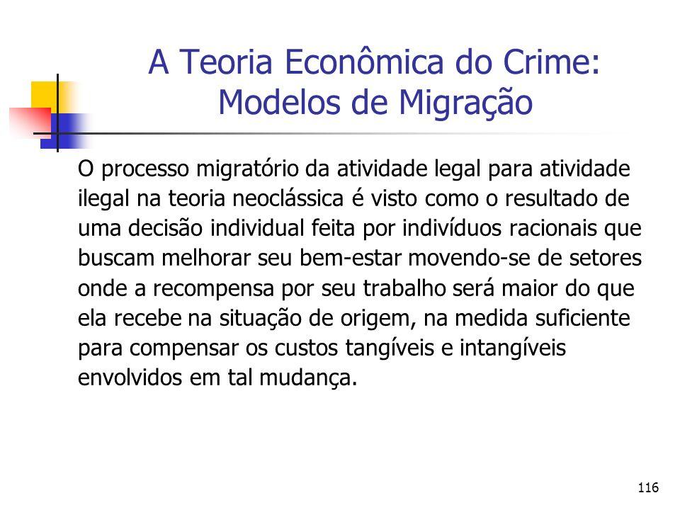 116 A Teoria Econômica do Crime: Modelos de Migração O processo migratório da atividade legal para atividade ilegal na teoria neoclássica é visto como