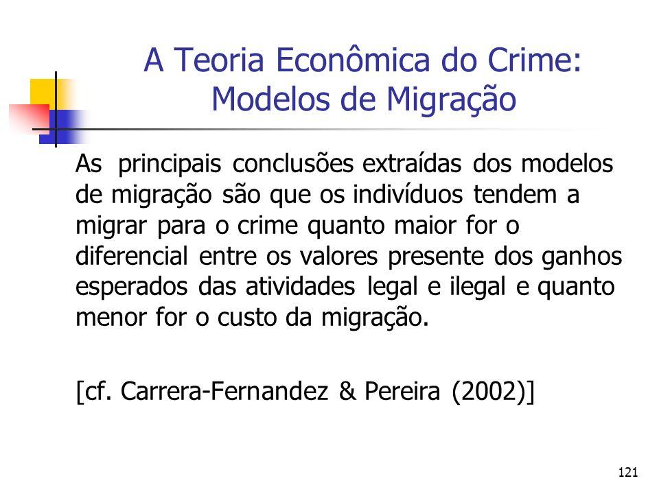 121 A Teoria Econômica do Crime: Modelos de Migração As principais conclusões extraídas dos modelos de migração são que os indivíduos tendem a migrar
