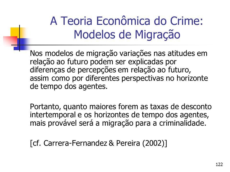 122 A Teoria Econômica do Crime: Modelos de Migração Nos modelos de migração variações nas atitudes em relação ao futuro podem ser explicadas por dife