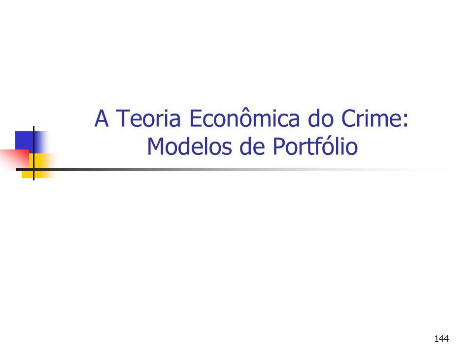 144 A Teoria Econômica do Crime: Modelos de Portfólio