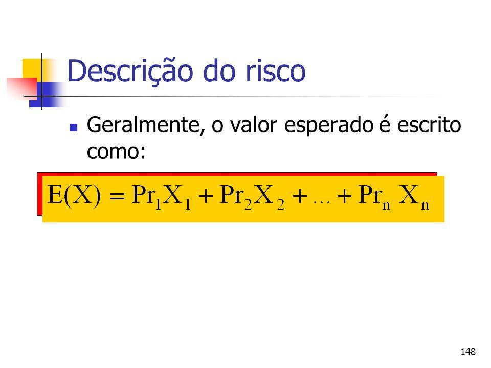 148 Descrição do risco Geralmente, o valor esperado é escrito como: