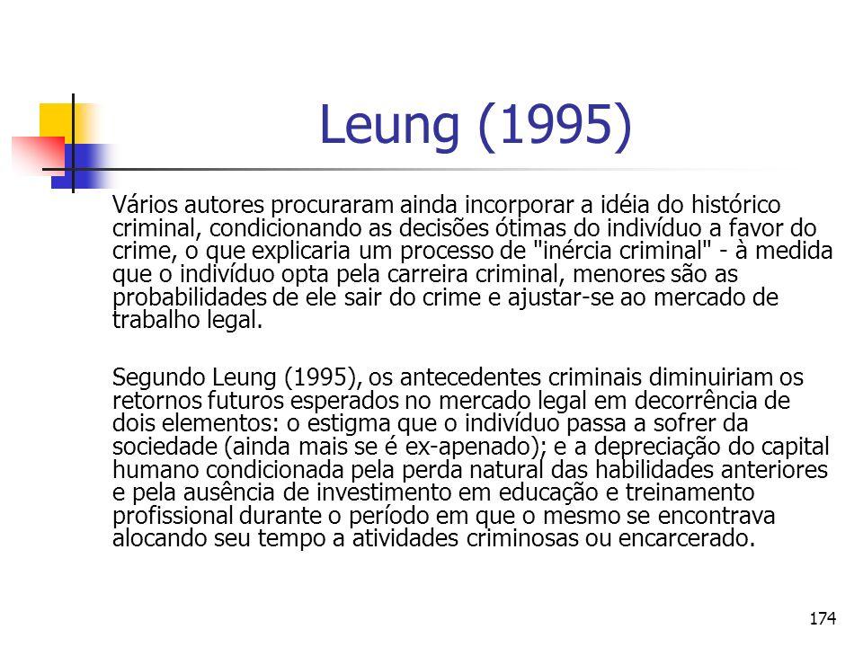 174 Leung (1995) Vários autores procuraram ainda incorporar a idéia do histórico criminal, condicionando as decisões ótimas do indivíduo a favor do cr