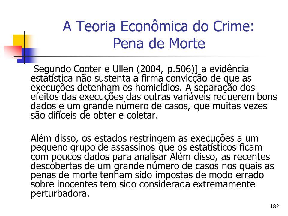 182 A Teoria Econômica do Crime: Pena de Morte Segundo Cooter e Ullen (2004, p.506)] a evidência estatística não sustenta a firma convicção de que as
