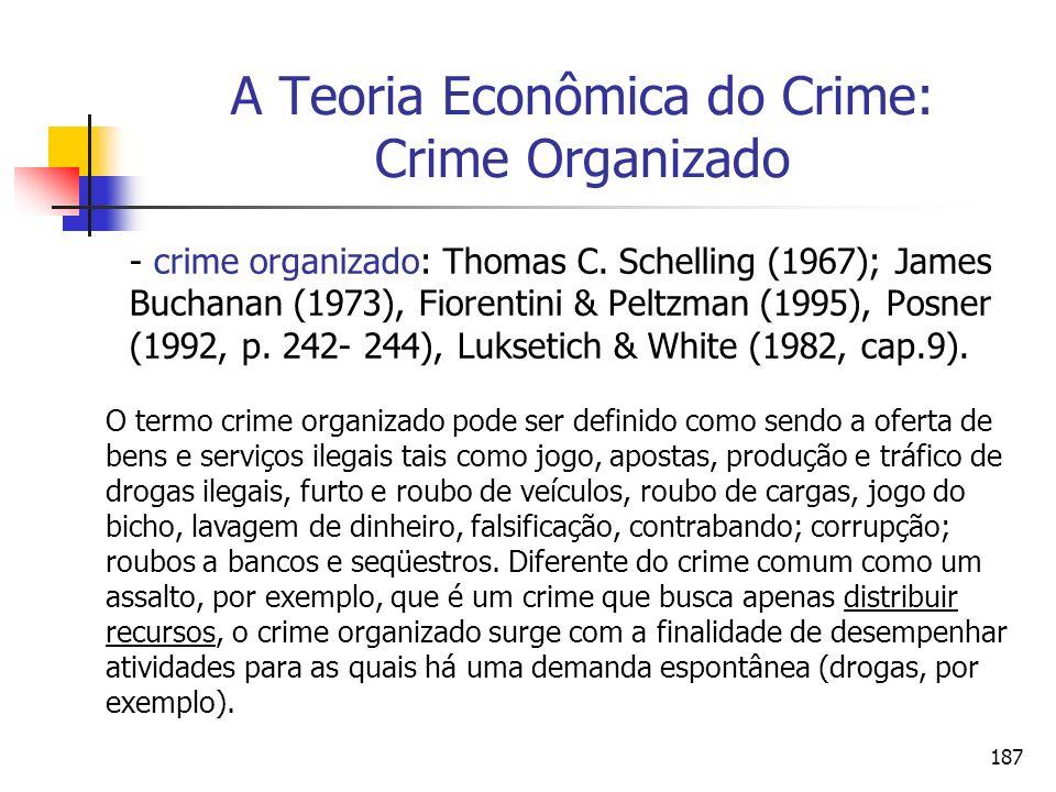 187 A Teoria Econômica do Crime: Crime Organizado - crime organizado: Thomas C. Schelling (1967); James Buchanan (1973), Fiorentini & Peltzman (1995),