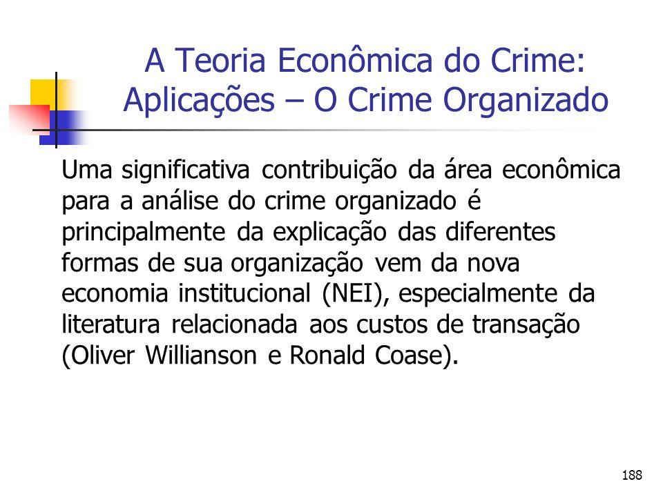 188 A Teoria Econômica do Crime: Aplicações – O Crime Organizado Uma significativa contribuição da área econômica para a análise do crime organizado é