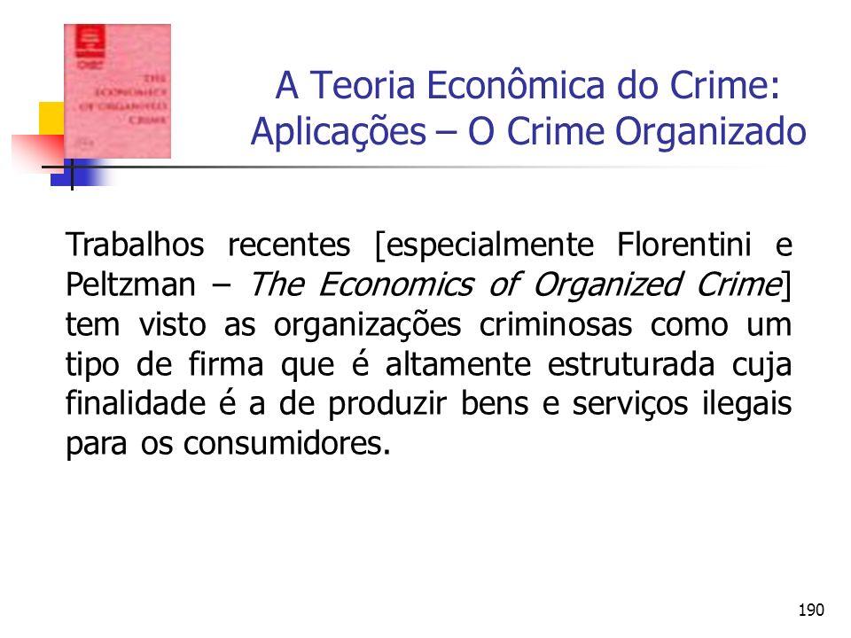 190 A Teoria Econômica do Crime: Aplicações – O Crime Organizado Trabalhos recentes [especialmente Florentini e Peltzman – The Economics of Organized