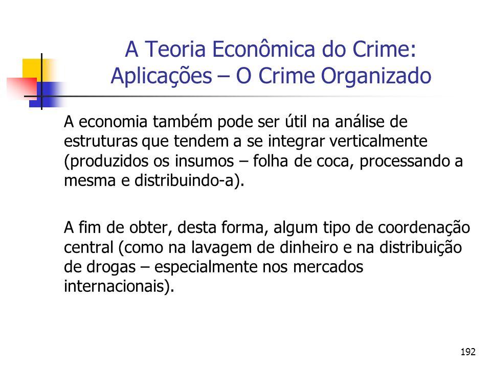 192 A Teoria Econômica do Crime: Aplicações – O Crime Organizado A economia também pode ser útil na análise de estruturas que tendem a se integrar ver