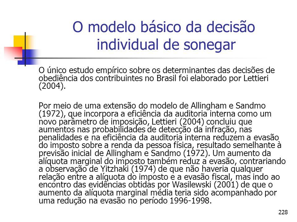 228 O modelo básico da decisão individual de sonegar O único estudo empírico sobre os determinantes das decisões de obediência dos contribuintes no Br