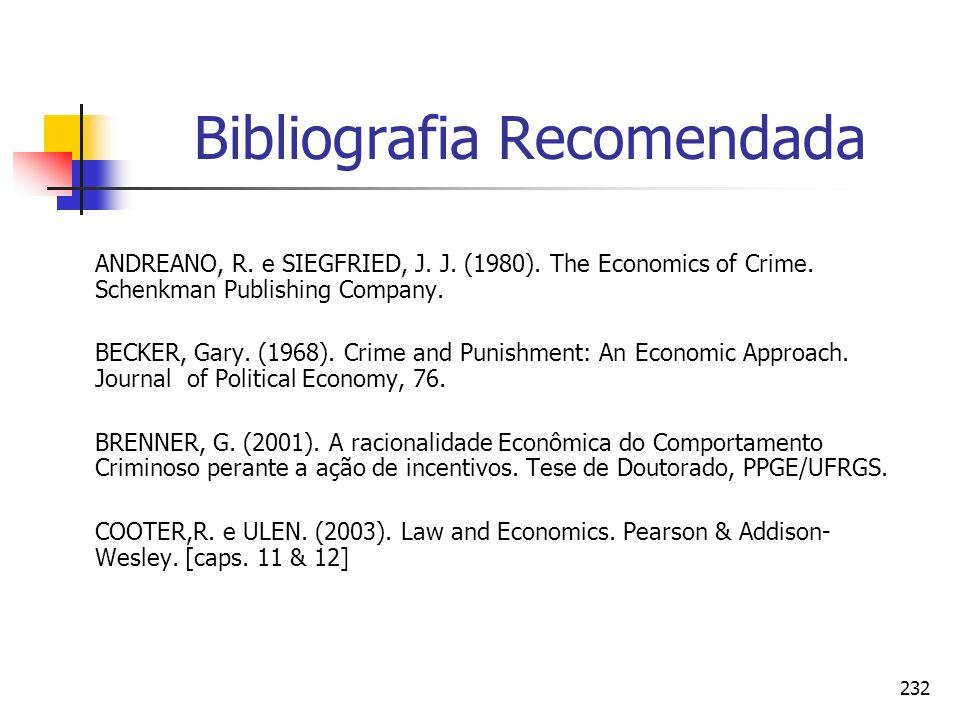 232 Bibliografia Recomendada ANDREANO, R. e SIEGFRIED, J. J. (1980). The Economics of Crime. Schenkman Publishing Company. BECKER, Gary. (1968). Crime