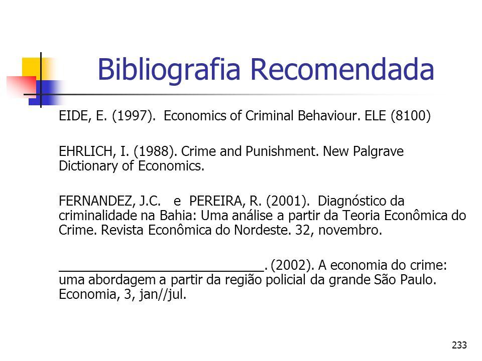 233 Bibliografia Recomendada EIDE, E. (1997). Economics of Criminal Behaviour. ELE (8100) EHRLICH, I. (1988). Crime and Punishment. New Palgrave Dicti