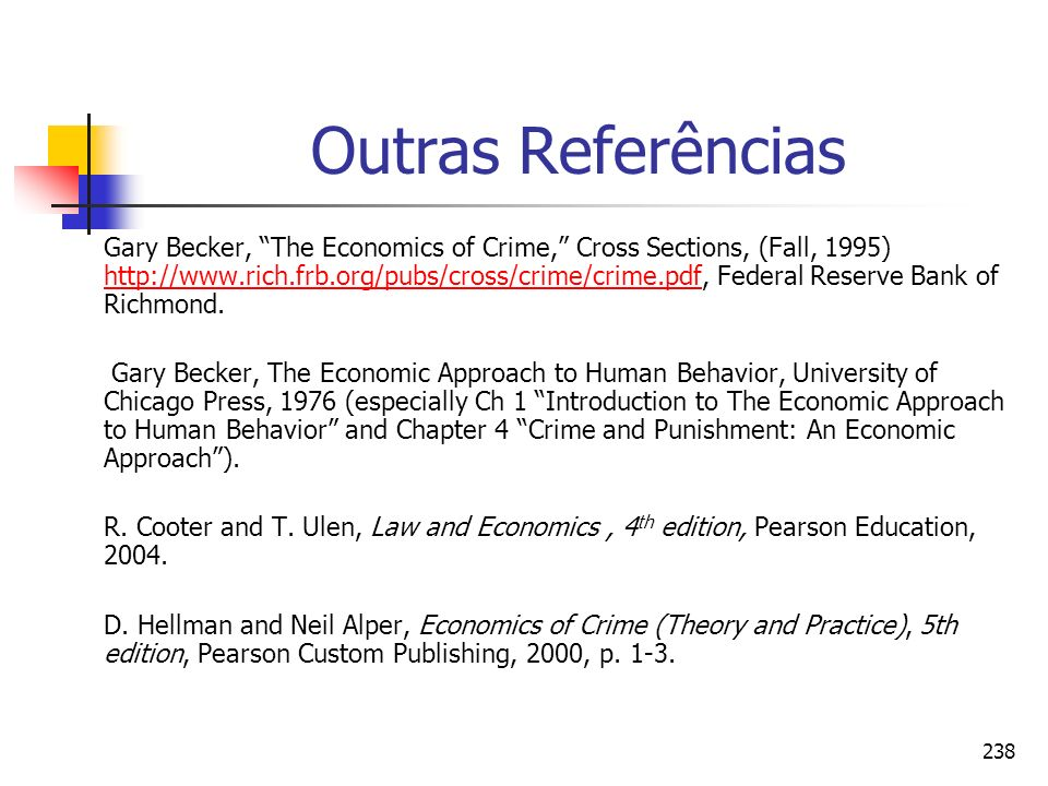 238 Outras Referências Gary Becker, The Economics of Crime, Cross Sections, (Fall, 1995) http://www.rich.frb.org/pubs/cross/crime/crime.pdf, Federal R