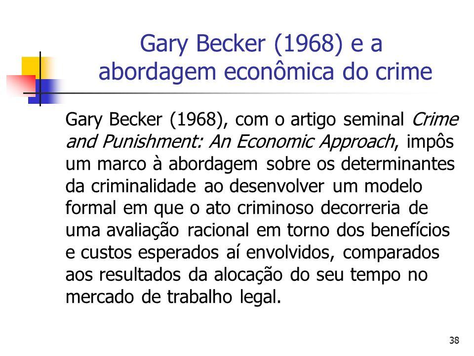 38 Gary Becker (1968) e a abordagem econômica do crime Gary Becker (1968), com o artigo seminal Crime and Punishment: An Economic Approach, impôs um m