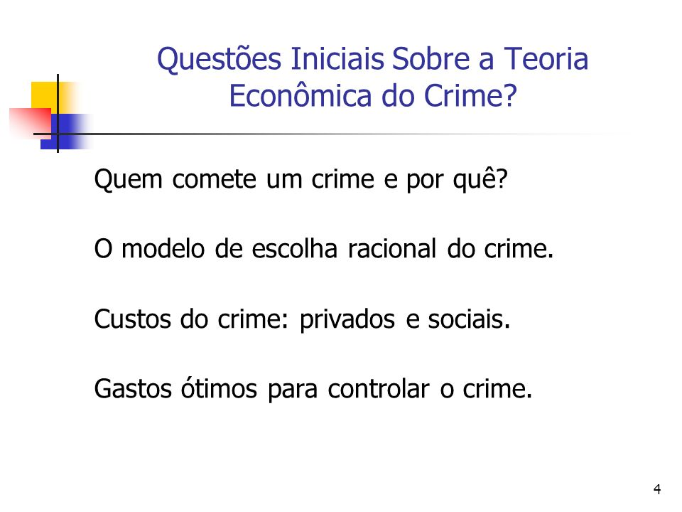 4 Questões Iniciais Sobre a Teoria Econômica do Crime? Quem comete um crime e por quê? O modelo de escolha racional do crime. Custos do crime: privado
