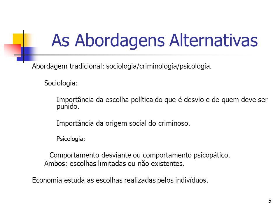 5 As Abordagens Alternativas Abordagem tradicional: sociologia/criminologia/psicologia. Sociologia: Importância da escolha política do que é desvio e