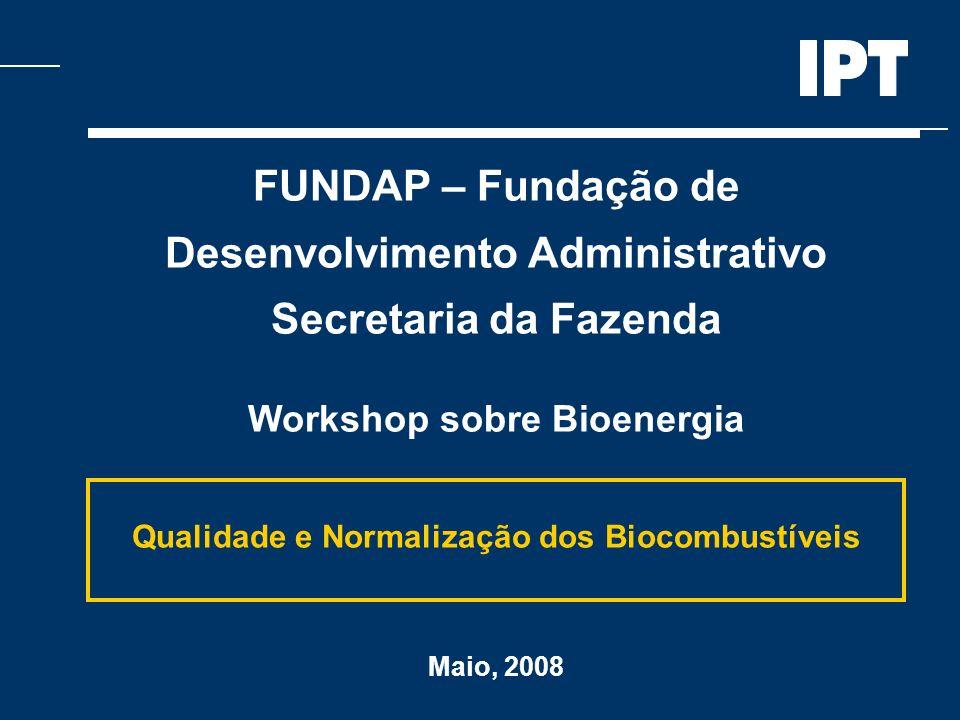 FUNDAP – Fundação de Desenvolvimento Administrativo Secretaria da Fazenda Workshop sobre Bioenergia Qualidade e Normalização dos Biocombustíveis Maio,