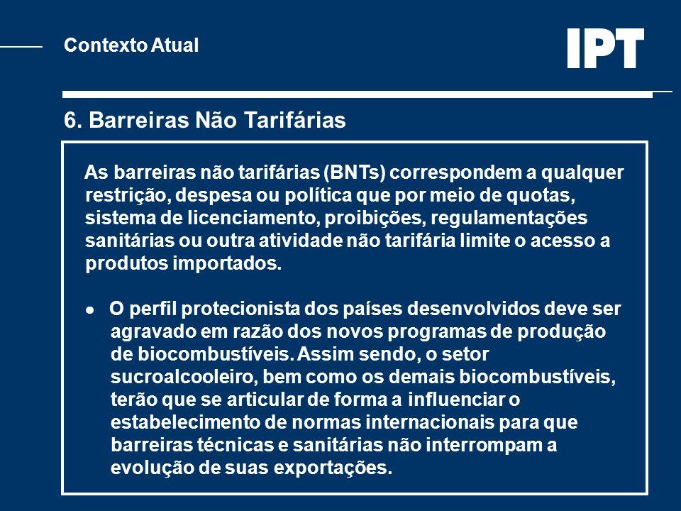 Contexto Atual 6. Barreiras Não Tarifárias As barreiras não tarifárias (BNTs) correspondem a qualquer restrição, despesa ou política que por meio de q