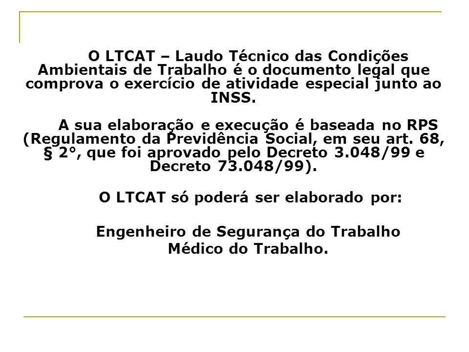 O LTCAT – Laudo Técnico das Condições Ambientais de Trabalho é o documento legal que comprova o exercício de atividade especial junto ao INSS. A sua e