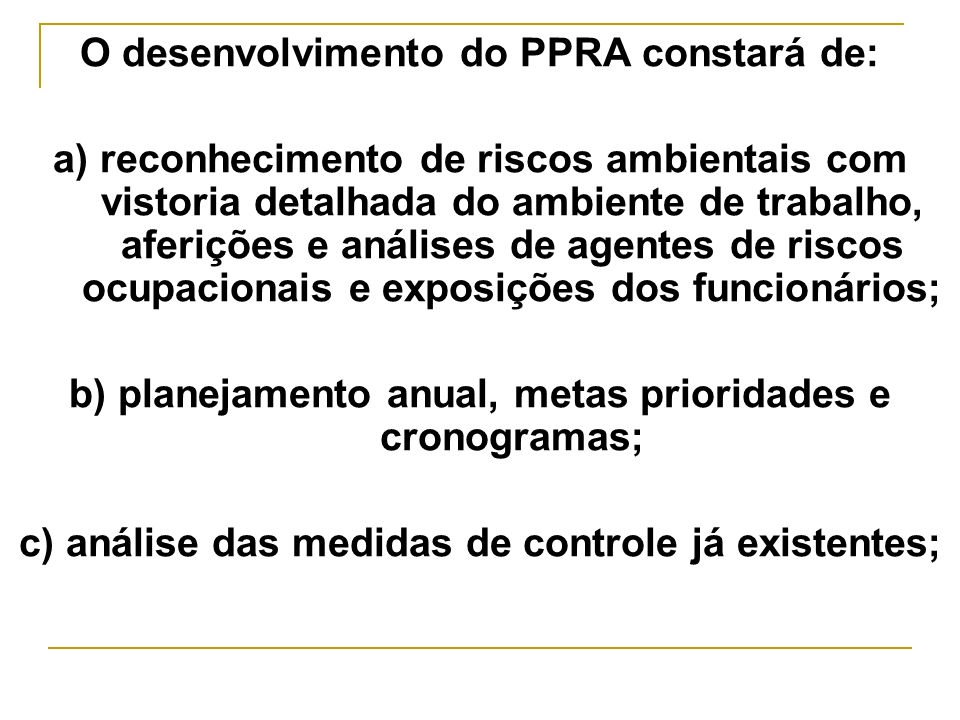 O desenvolvimento do PPRA constará de: a) reconhecimento de riscos ambientais com vistoria detalhada do ambiente de trabalho, aferições e análises de