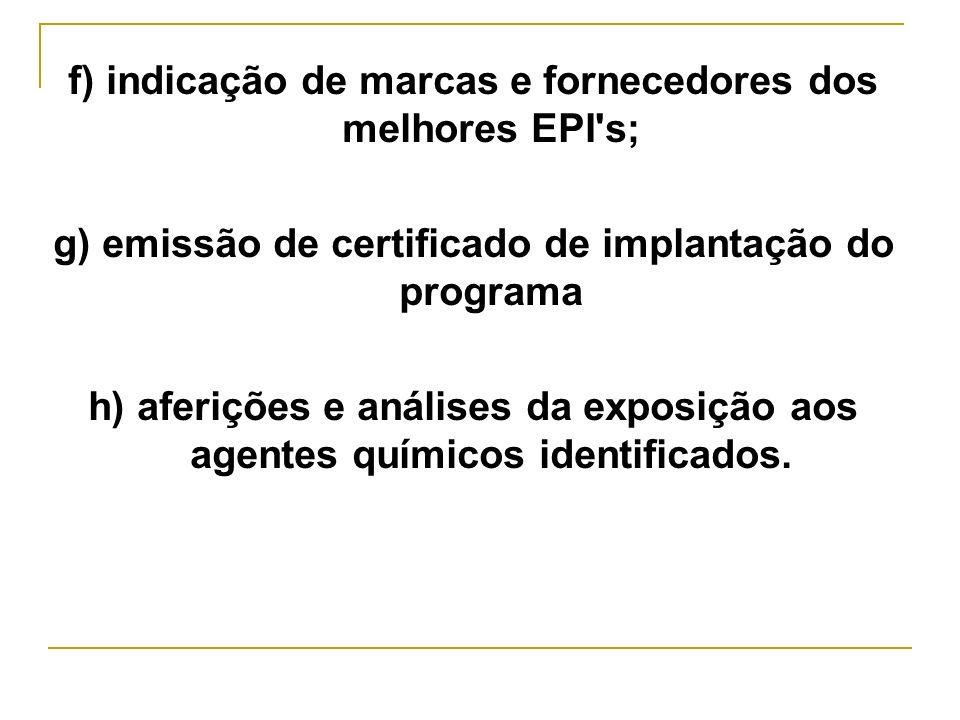 f) indicação de marcas e fornecedores dos melhores EPI's; g) emissão de certificado de implantação do programa h) aferições e análises da exposição ao