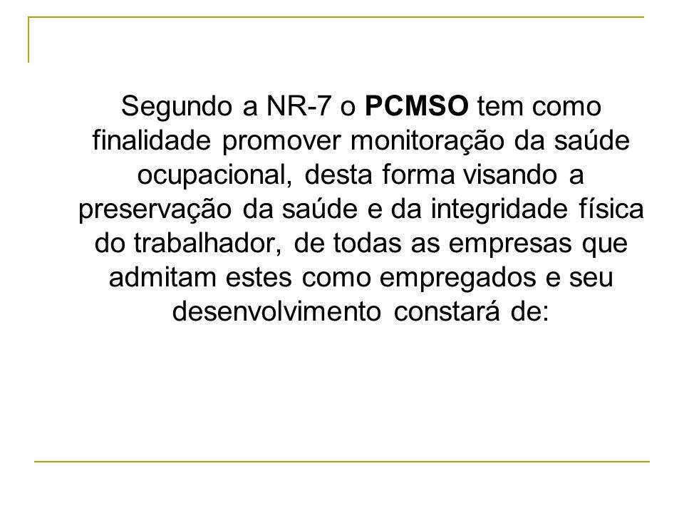 Segundo a NR-7 o PCMSO tem como finalidade promover monitoração da saúde ocupacional, desta forma visando a preservação da saúde e da integridade físi