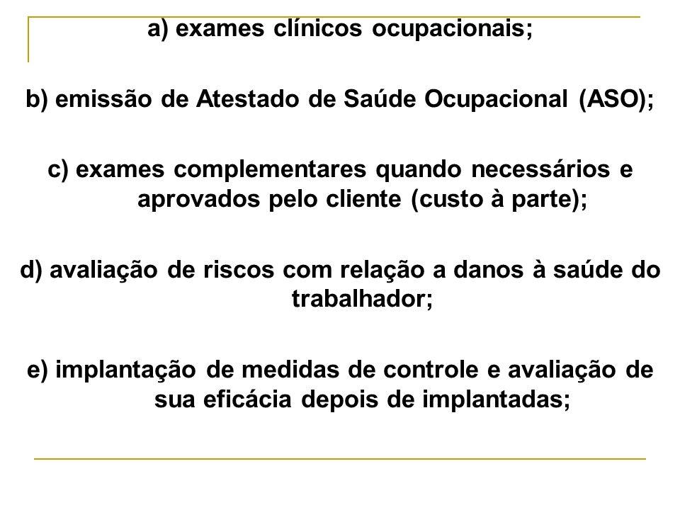 a) exames clínicos ocupacionais; b) emissão de Atestado de Saúde Ocupacional (ASO); c) exames complementares quando necessários e aprovados pelo clien