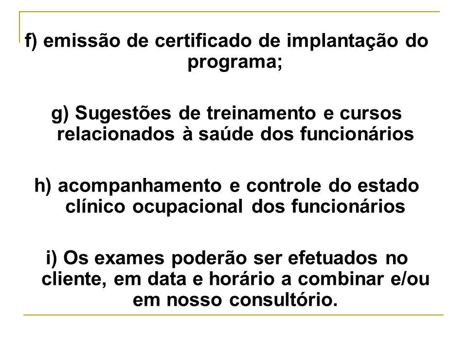 f) emissão de certificado de implantação do programa; g) Sugestões de treinamento e cursos relacionados à saúde dos funcionários h) acompanhamento e c