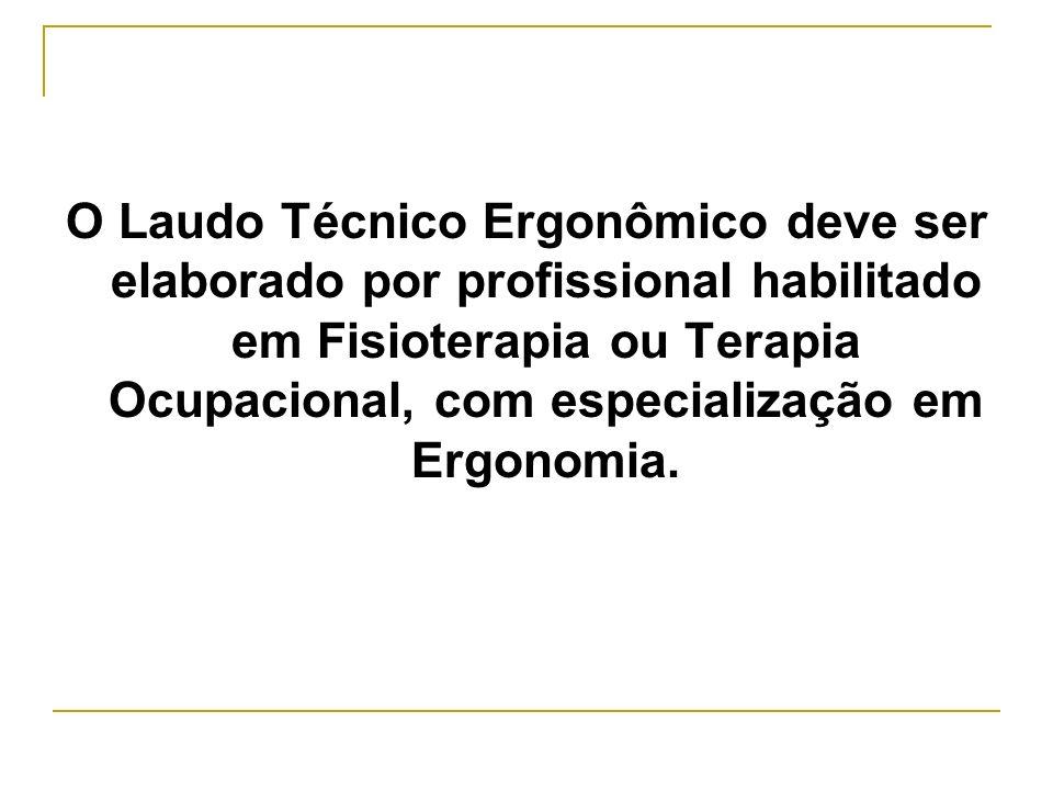 O Laudo Técnico Ergonômico deve ser elaborado por profissional habilitado em Fisioterapia ou Terapia Ocupacional, com especialização em Ergonomia.