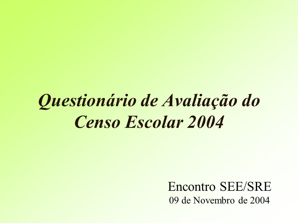 Questionário de Avaliação do Censo Escolar 2004 Encontro SEE/SRE 09 de Novembro de 2004