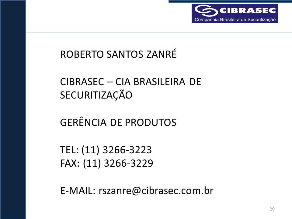ROBERTO SANTOS ZANRÉ CIBRASEC – CIA BRASILEIRA DE SECURITIZAÇÃO GERÊNCIA DE PRODUTOS TEL: (11) 3266-3223 FAX: (11) 3266-3229 E-MAIL: rszanre@cibrasec.