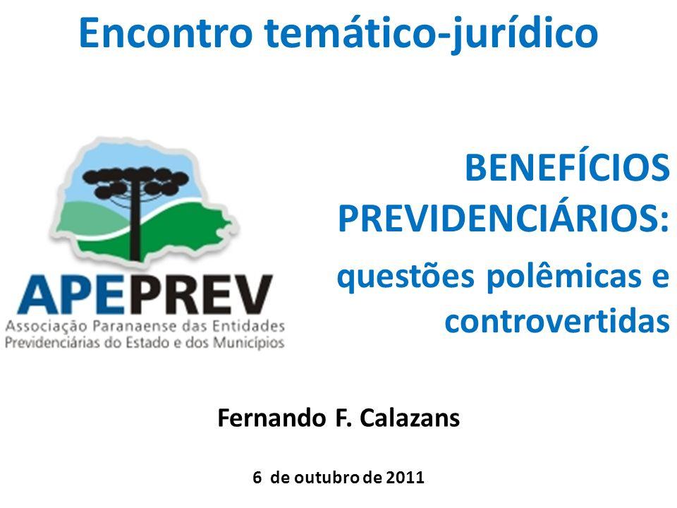 BENEFÍCIOS PREVIDENCIÁRIOS: questões polêmicas e controvertidas Fernando F. Calazans 6 de outubro de 2011 Encontro temático-jurídico