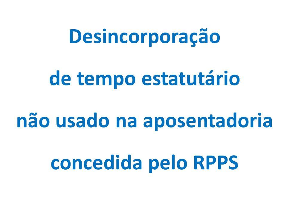 Desincorporação de tempo estatutário não usado na aposentadoria concedida pelo RPPS